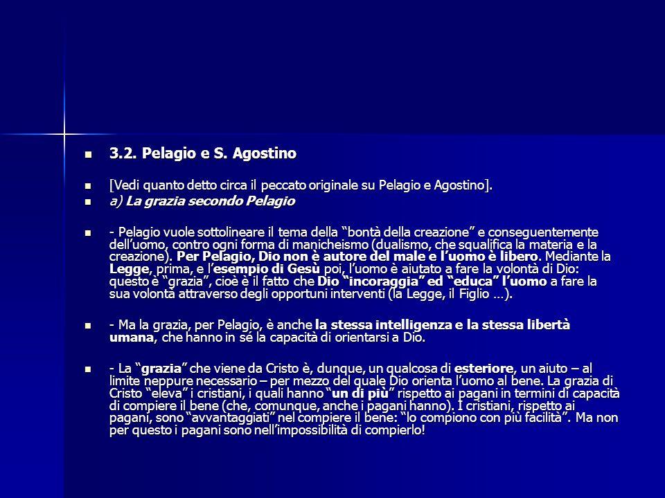 3.2. Pelagio e S. Agostino [Vedi quanto detto circa il peccato originale su Pelagio e Agostino]. a) La grazia secondo Pelagio.